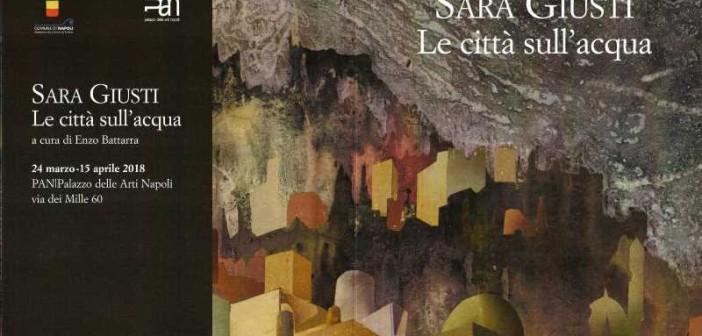 Sara Giusti in mostra al PAN 24 marzo - 15 aprile 2018
